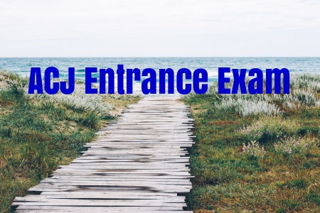 ACJ Entrance Exam 2019 Exam: Registration, Syllabus, Answer Key