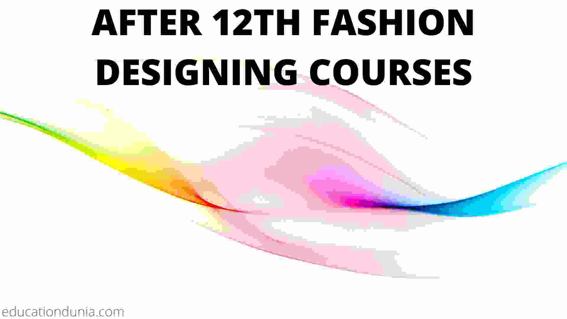 All Latest Information And Carrier Options In FASHION DESIGNING COURSES AFTER 12TH.